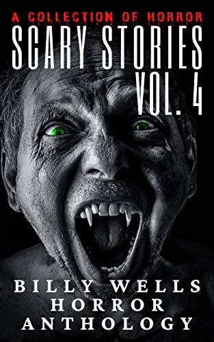 Book: Scary Stories - A Collection of Horror- Volume 4 (Chamber of Horror Series Book 7) by Billy Wells