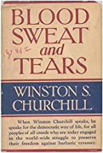 Blood, Sweat, and Tears, by the Rt. Hon. Winston S. Churchill, with a Preface and Notes by Randolph S. Churchill, M. P