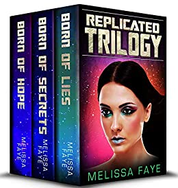 Replicated: The Complete Trilogy: All three YA dystopian novels in one bundle! by [Melissa Faye]