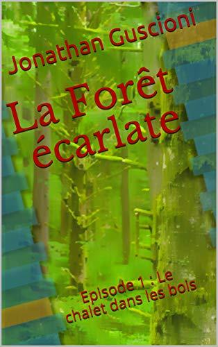 La Forêt écarlate: Episode 1 : Le chalet dans les bois