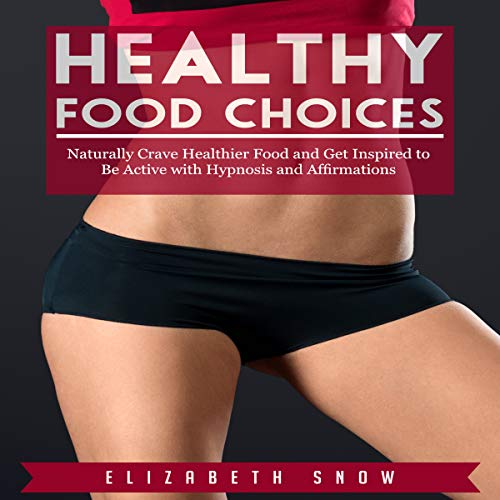 Healthy Food Choices: Naturally Crave Healthier Food and Get Inspired to Be Active with Hypnosis and Affirmations audiobook cover art