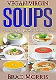 Vegan Virgin: Soups: 25 Easy Soup Recipes for the Beginner Vegan (English Edition)