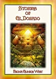 STORIES OF EL DORADO - 28 Myths and Legends about the Fabled City of Gold (English Edition)