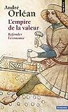 L'empire de la valeur - Refonder l'économie de André Orléan (26 septembre 2013) Poche - 26/09/2013