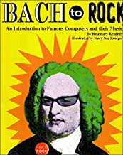 Bach to Rock: Introduction to Famous Composers and Their Music With Related Activities