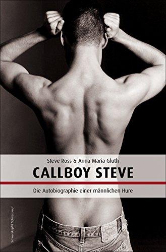 Callboy Steve: Autobiografie einer männlichen Hure