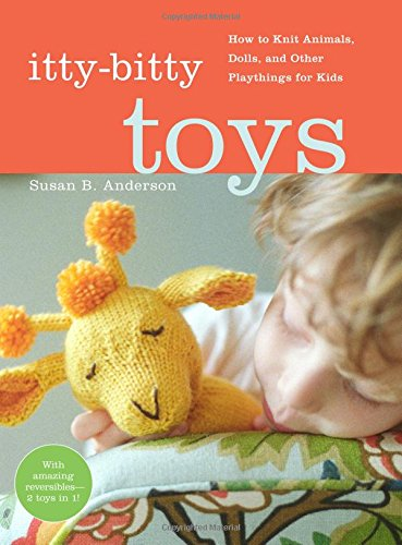 Compare Textbook Prices for Itty-Bitty Toys: How to Knit Animals, Dolls, and Other Playthings for Kids Spi Edition ISBN 0791243653763 by Susan B. Anderson,Liz Banfield