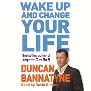 Wake Up and Change Your Life                   By:                                                                                                                                 Duncan Bannatyne                               Narrated by:                                                                                                                                 David Rintoul                      Length: 3 hrs and 18 mins     112 ratings     Overall 4.2