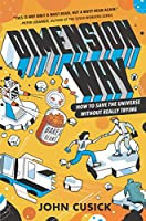 Dimension Why #1: How to Save the Universe Without Really Trying (Dimension Why, 1)