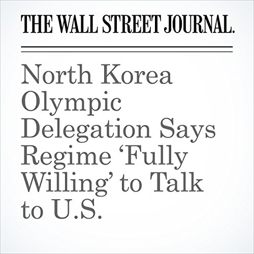 North Korea Olympic Delegation Says Regime 'Fully Willing' to Talk to U.S. copertina