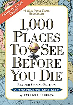 [Patricia Schultz]の1,000 Places to See Before You Die: Revised Second Edition (English Edition)
