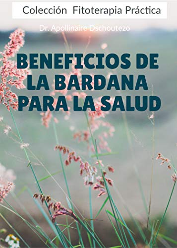BENEFICIOS DE LA BARDANA PARA LA SALUD: La planta que debes urgentemente conocer.
