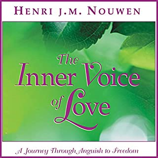 The Inner Voice of Love     A Journey Through Anguish to Freedom              By:                                                                                                                                 Henri J. M. Nouwen                               Narrated by:                                                                                                                                 Murray Bodo O.F.M.                      Length: 2 hrs and 13 mins     124 ratings     Overall 4.6