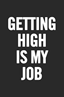 Getting High Is My Job: Blank Lined Notebook. Original and fun present to show appreciation for any occasion: Birthday, Re...