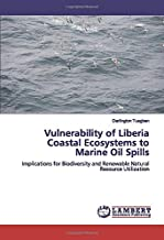 Vulnerability of Liberia Coastal Ecosystems to Marine Oil Spills: Implications for Biodiversity and Renewable Natural Resource Utilization