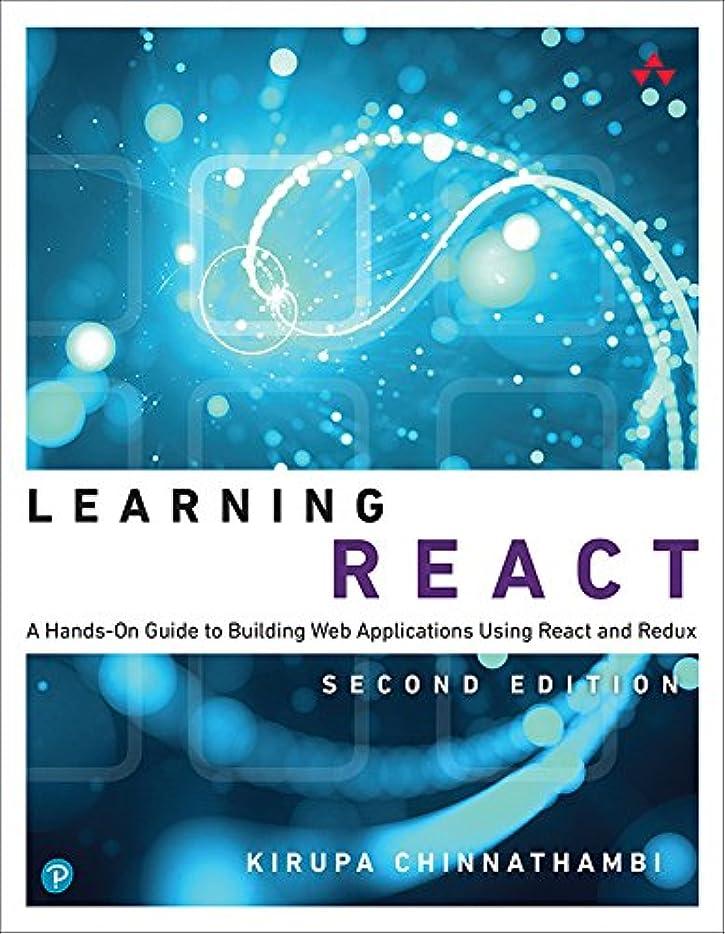 誇張するラメ盗難Learning React: A Hands-On Guide to Building Web Applications Using React and Redux (English Edition)