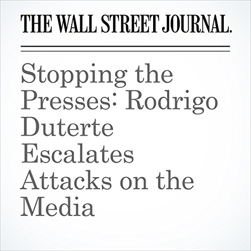 Stopping the Presses: Rodrigo Duterte Escalates Attacks on the Media copertina