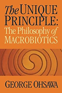 The Unique Principle: The Philosophy of Macrobiotics by George Ohsawa(1973-02-01)
