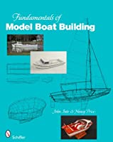 Fundamentals of Model Boat Building: From First Design to Completed Folding