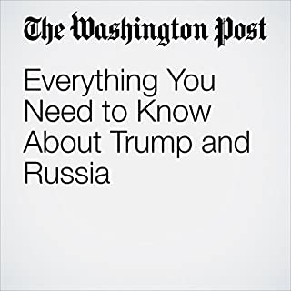Everything You Need to Know About Trump and Russia                    By:                                                                                                                                 Dana Milbank                               Narrated by:                                                                                                                                 Jill Melancon                      Length: 4 mins     Not rated yet     Overall 0.0