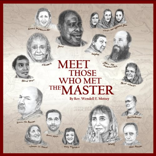 Meet Those Who Met the Master                   By:                                                                                                                                 Wendell E. Mettey                               Narrated by:                                                                                                                                 Deb Thomas,                                                                                        Will Cate                      Length: 3 hrs and 57 mins     Not rated yet     Overall 0.0