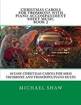 Christmas Carols For Trombone With Piano Accompaniment Sheet Music Book 2: 10 Easy Christmas Carols For Solo Trombone And Trombone/Piano Duets (Volume 2)