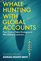 Whale Hunting With Global Accounts: Four Critical Sales Strategies to Win Global Customers