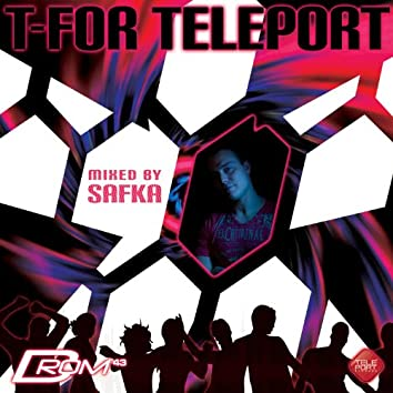 T-For Teleport (Mixed By Safka)