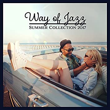 Way of Jazz – Summer Collection 2017: Night Club Jazz Party Background Music, Positive Vibrations, Meeting with Friends