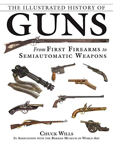 Compare Textbook Prices for The Illustrated History of Guns: From First Firearms to Semiautomatic Weapons Illustrated, New Edition ISBN 9781510720749 by Wills, Chuck,The Berman Museum of World History,Sadowski, Robert A.
