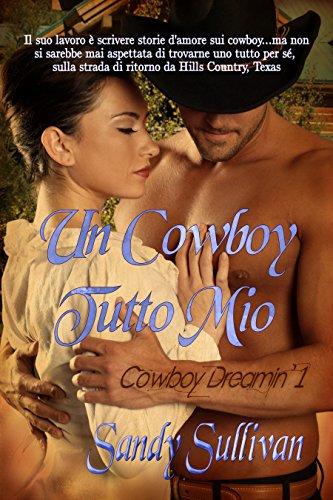 UN COWBOY TUTTO MIO (Cowboy Dreamin' Vol. 1) di [Sandy Sullivan, Alessandra Magagnato, Elena Turi]