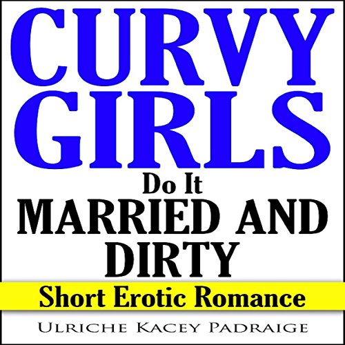 Curvy Girls Do It Married and Dirty audiobook cover art