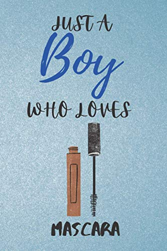 Just a Boy Who Loves Mascara: Gift Idea For Mascara Lovers | Notebook Journal Notebook to Write In for Notes | Perfect gifts for ... | Funny Cute Gifts(6x9 Inches,110Pages). Paperback