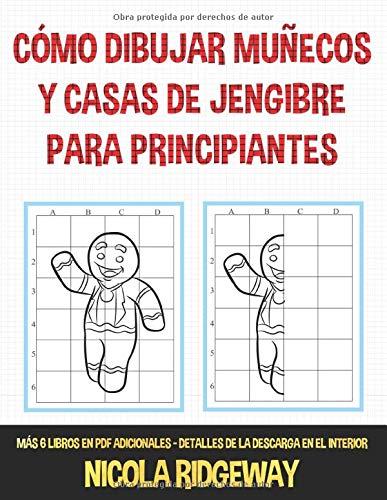 Cómo dibujar muñecos y casas de jengibre para principiantes: Este libro enseña a los niños a dibujar usando cuadrículas. Este libro contiene 40 ... y 40 páginas con cuadrículas para practicar.