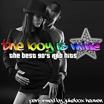 The Boy Is Mine: The Best 90's R&B Hits