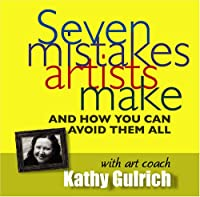 Seven Mistakes Artists Make-& How You Can Avoid Th