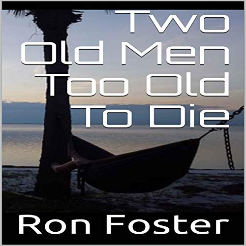 Two Old Men Too Old to Die audiobook cover art