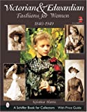 Victorian & Edwardian Fashions for Women, 1840-1919: With Price Guide (Schiffer Book for Collectors)