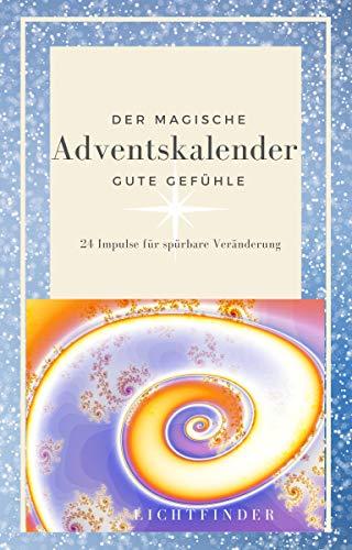 Der Magische Adventskalender - Gute Gefühle: 24 Impulse für spürbare Veränderung