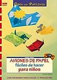 Serie Papel nº 37. AVIONES DE PAPEL FÁCILES DE HACER PARA NIÑOS (Cp Serie Papel (drac))