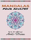 Mandala pour adultes: Livre de Coloriage Adultes Mandalas Anti-Stress|Mandalas Anti-stress|