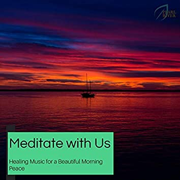 Meditate With Us - Healing Music For A Beautiful Morning Peace