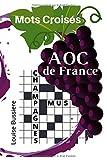 Mots Croisés Les AOC de France: | spécial Vins de France AOC |15 X 21 cm | 20 grilles | MOTS CROISES amateur de vin | oenologie | connaisseurs avertis ... | raisin | vigne | tonneau | CRUCIVERBISTE |