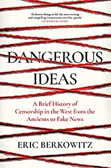 Dangerous Ideas: A Brief History of Censorship in the West, from the Ancients to Fake News (English Edition) par [Eric Berkowitz]