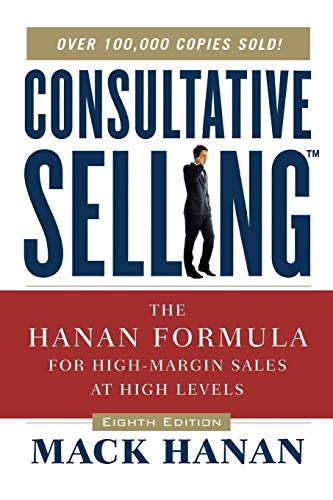 Compare Textbook Prices for Consultative Selling: The Hanan Formula for High-Margin Sales at High Levels Eighth Edition ISBN 9780814437506 by HANAN, Mack