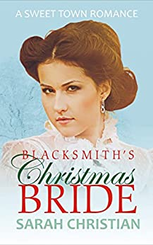 Blacksmith's Christmas Bride (Sweet Town Clean Historical Western Romance Book 9) by [Sarah Christian]