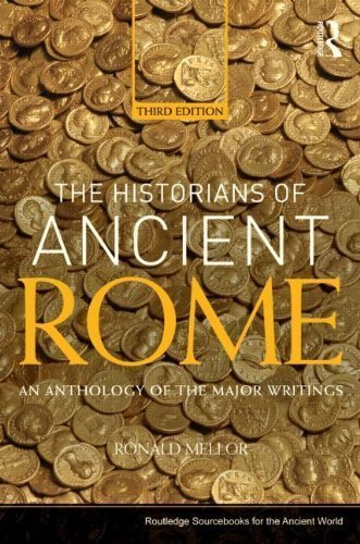 The Historians of Ancient Rome: An Anthology of the Major Writings (Routledge Sourcebooks for the Ancient World) by Mellor, Ronald Published by Routledge 3rd (third) edition (2012) Paperback