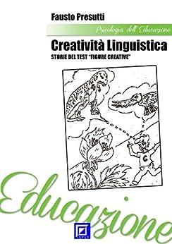 """Creatività Linguistica. Storie del Test """"Figure Creative"""" (Italian Edition) by [Fausto Presutti]"""