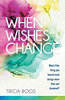 When Wishes Change: What If the Thing You Feared Most Brings More Than You Dreamed?