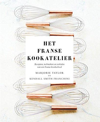 Het franse kookatelier: recepten, technieken en verhalen van een Franse kookschool